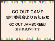 GO OUT CAMP実行委員会よりお知らせ GO OUT JAMBOREEは生まれ変わります